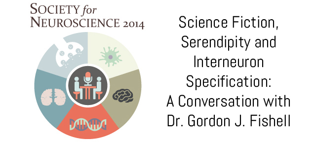 Science Fiction, Serendipity and Interneuron Specification: A Conversation with Dr. Gordon J. Fishell