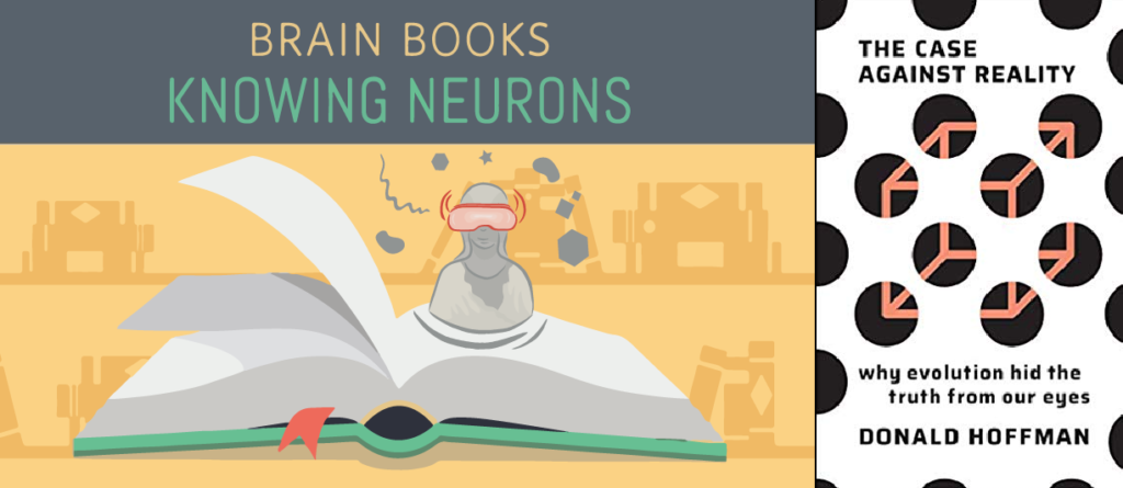Brain Books by Knowing Neurons. The Case Against Reality by Donald Hoffman. Illustrated by McCall Sarrett & Jooyeun Lee.
